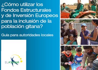 ¿Cómo utilizar los Fondos Estructurales y de Inversión Europeos para la inclusión dela población gitana? Guía para autoridades locales (2014)